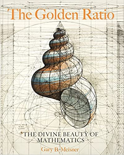 The Golden Ratio - The Divine Beauty of Mathematics by Gary B Meisner